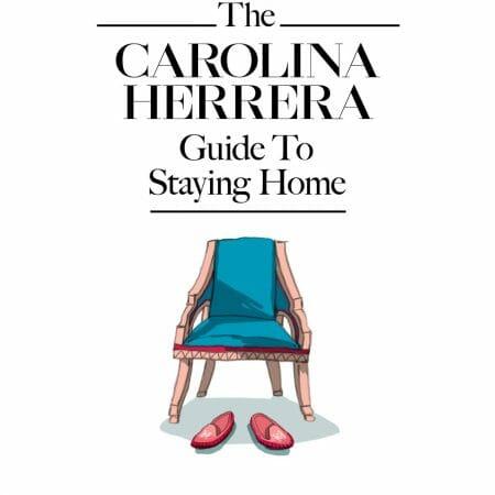 Carolina Herrera's Guide to Staying Home